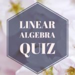 Quiz 11. Find Eigenvalues and Eigenvectors/ Properties of Determinants
